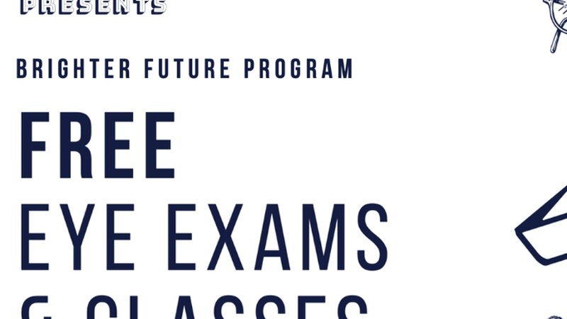 Brighter future program: Free eye exams and glasses.